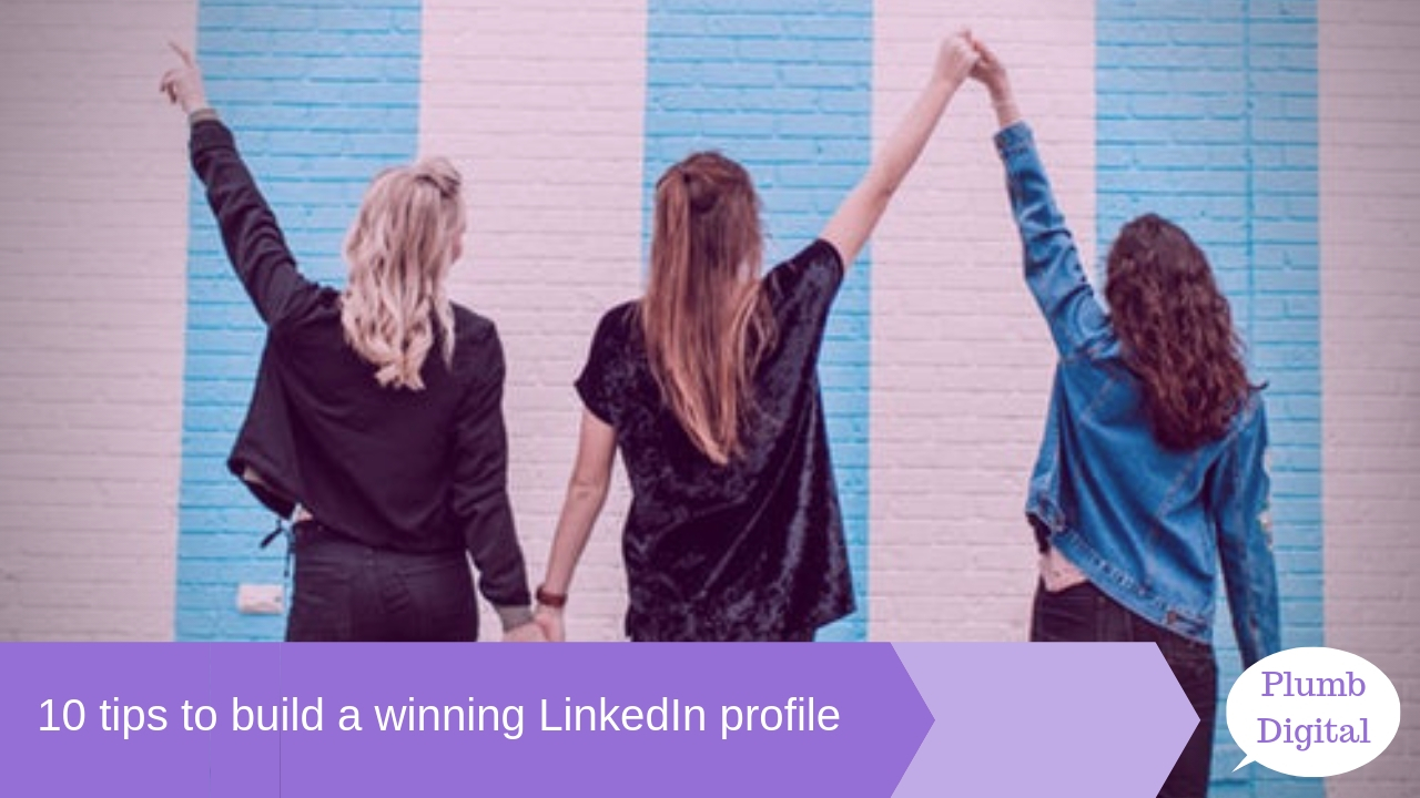 10 tips to build a winning LinkedIn profile